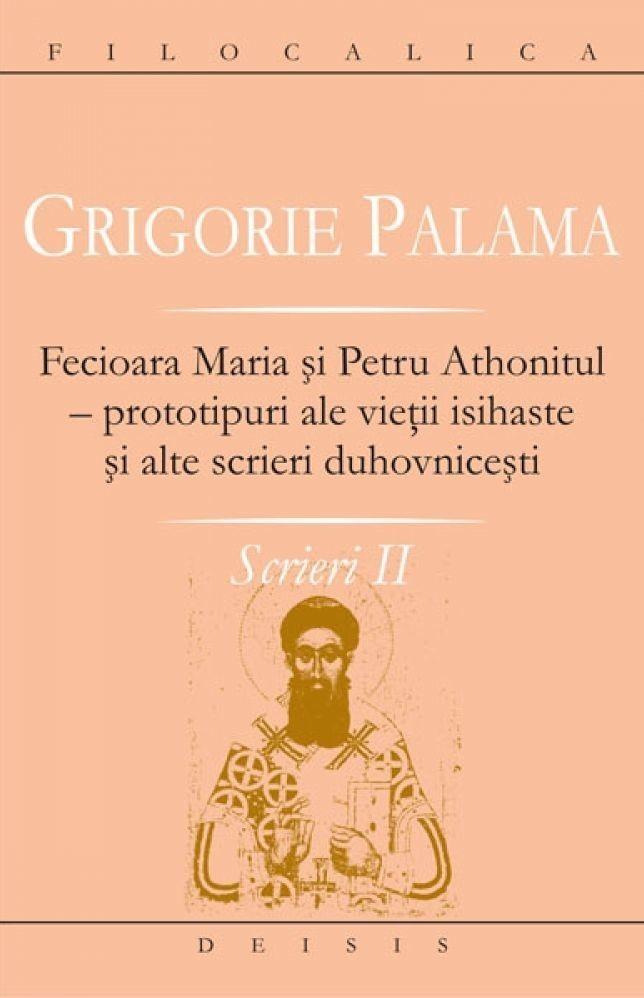 Fecioara Maria si Petru Athonitul - prototipuri ale vietii isihaste si alte scrieri duhovnicesti. Scrieri II