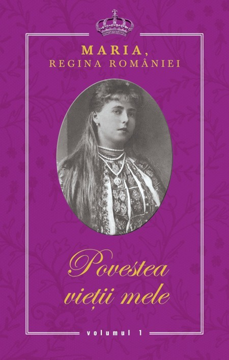Regina Maria - Povestea vietii mele. Volumele I-III -
