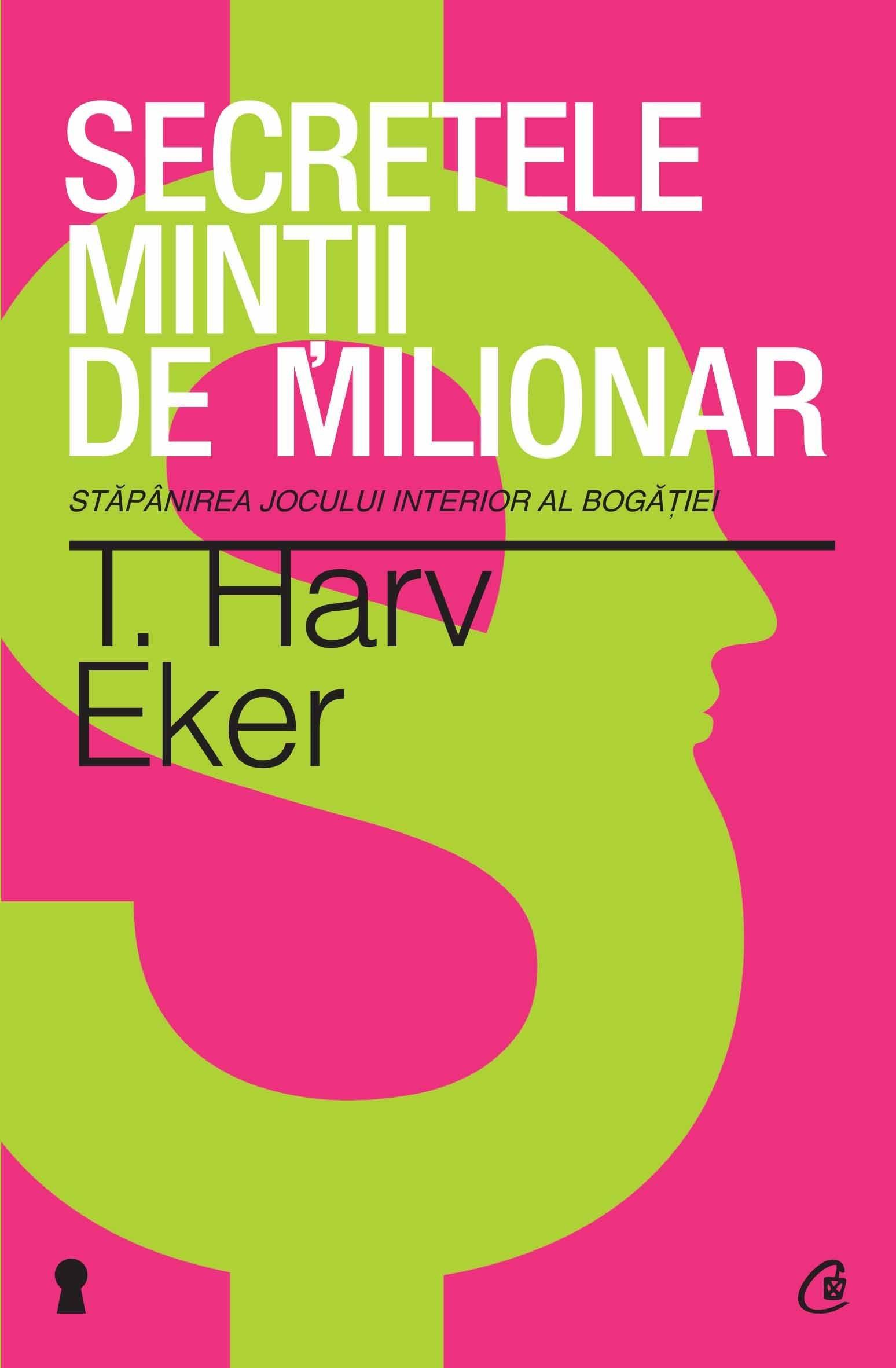 T. Harv Eker - Secretele mintii de milionar. Stapanirea jocului interior al bogatiei -