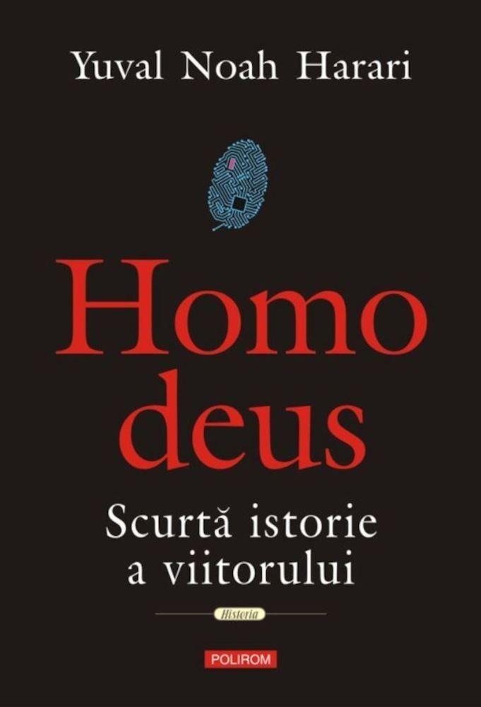 Yuval Noah Harari - Homo Deus. Scurta istorie a viitorului -
