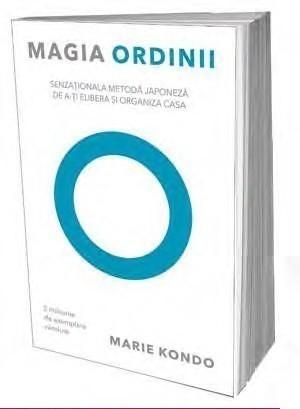 Marie Kondo - Magia ordinii. Senzationala metoda japoneza de a-ti elibera si organiza casa -