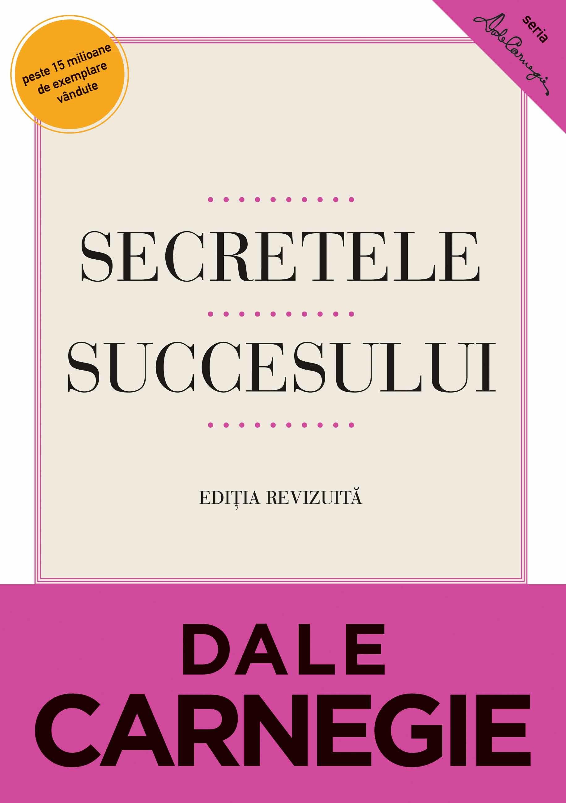 Dale Carnegie - Secretele succesului. Editia a II-a -