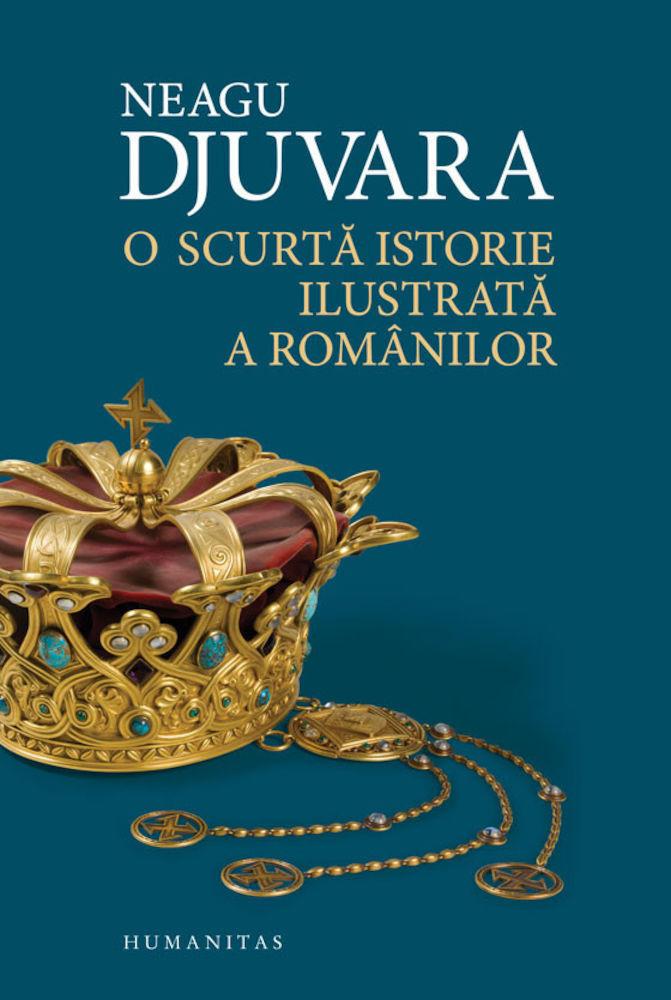 Neagu Djuvara - O scurta istorie ilustrata a romanilor -