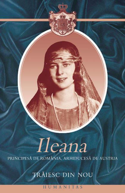 Ileana Principesa de Romania, Arhiducesa de Austria - Traiesc din nou -