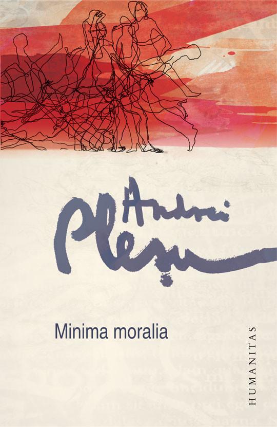Andrei Plesu - Minima moralia -