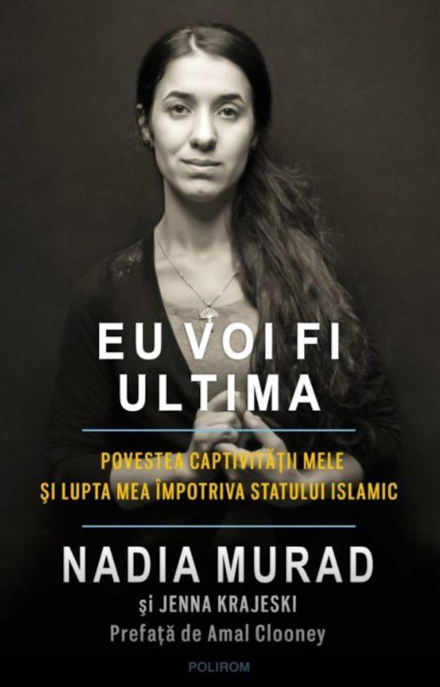 Nadia Murad, Jenna Krajeski - Eu voi fi ultima. Povestea captivitatii mele si lupta mea impotriva Statului Islamic -