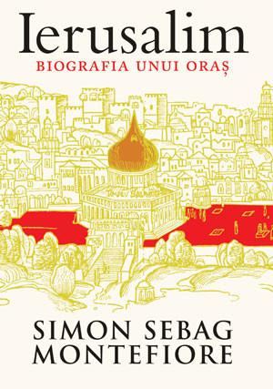 Simon Sebag Montefiore - Ierusalim. Biografia unui oras -