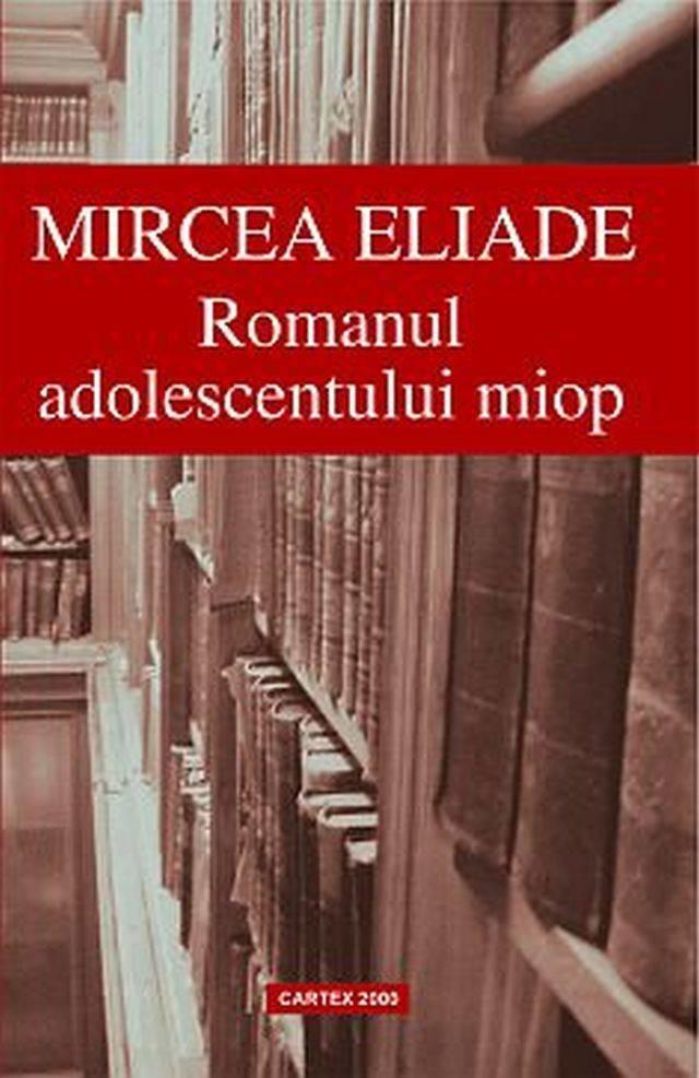 Mircea Eliade - Romanul adolescentului miop -