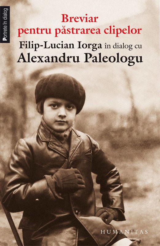 Alexandru Paleologu, Filip-Lucian Iorga - Breviar pentru pastrarea clipelor -
