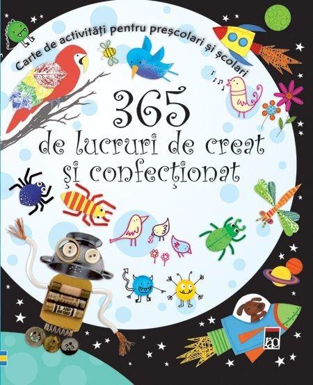 - 365 de lucruri de creat si confectionat. Carte de activitati pentru prescolari si scolari -