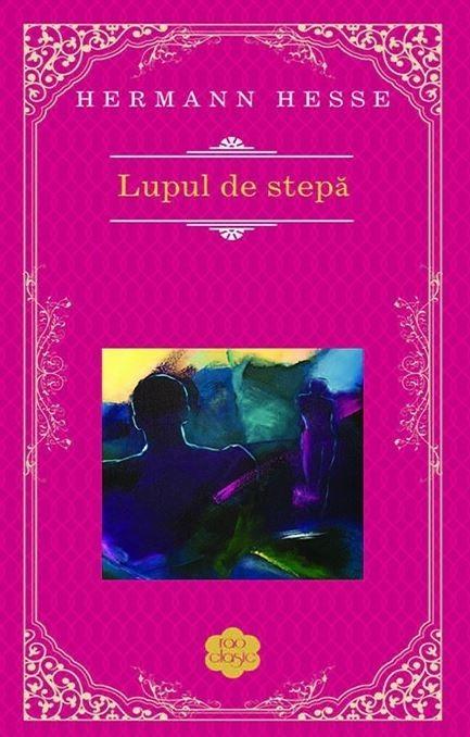 Hermann Hesse - Lupul de stepa -