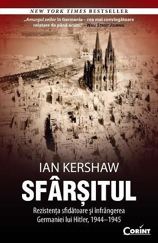 Ian Kershaw - Sfarsitul. Rezistenta sfidatoare si infrangerea Germaniei lui Hitler, 1944-1945 -