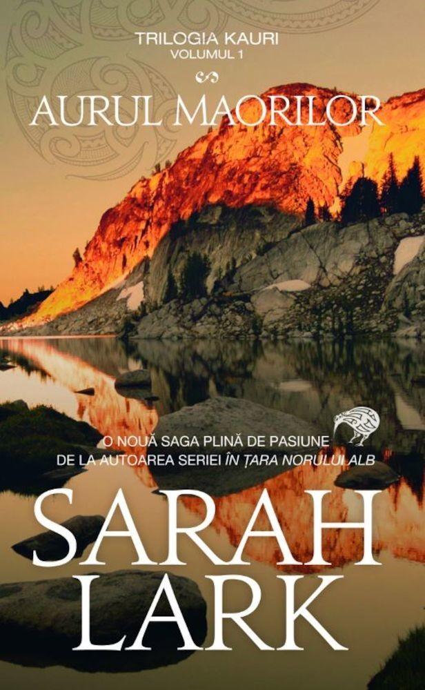 Sarah Lark - Aurul maorilor. Volumul 1 din trilogia Kauri -
