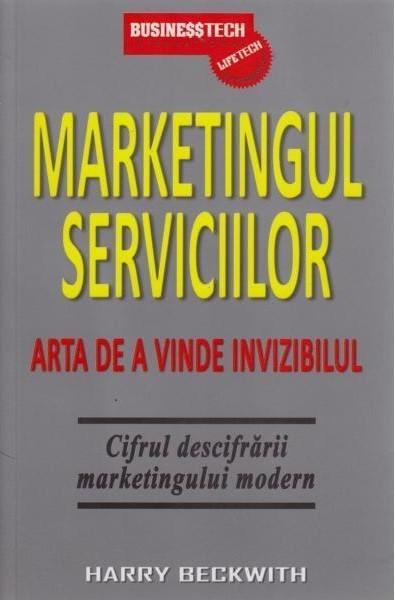 Harry Beckwith - Marketingul serviciilor. Arta de a vinde invizibilul -
