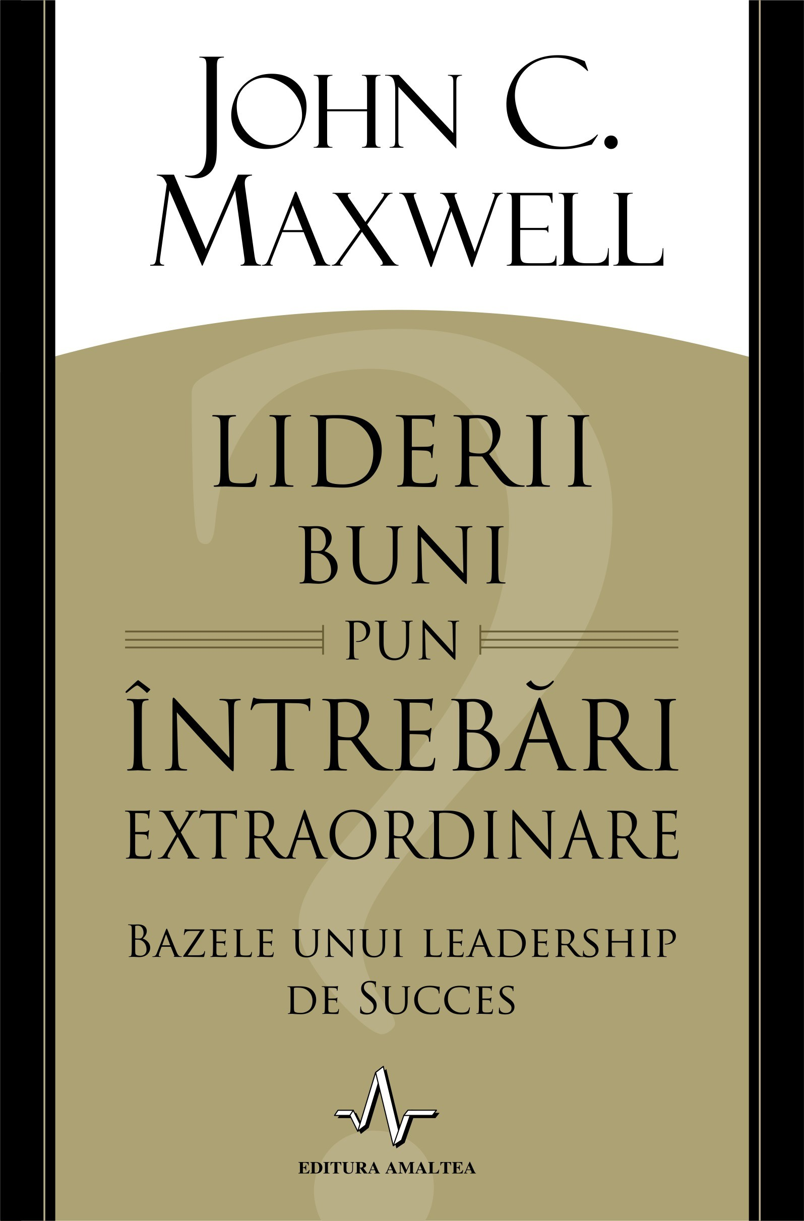 John Maxwell - Liderii buni pun intrebari extraordinare -