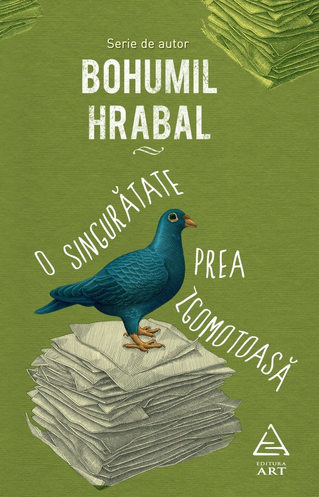 Bohumil Hrabal - O singuratate prea zgomotoasa -