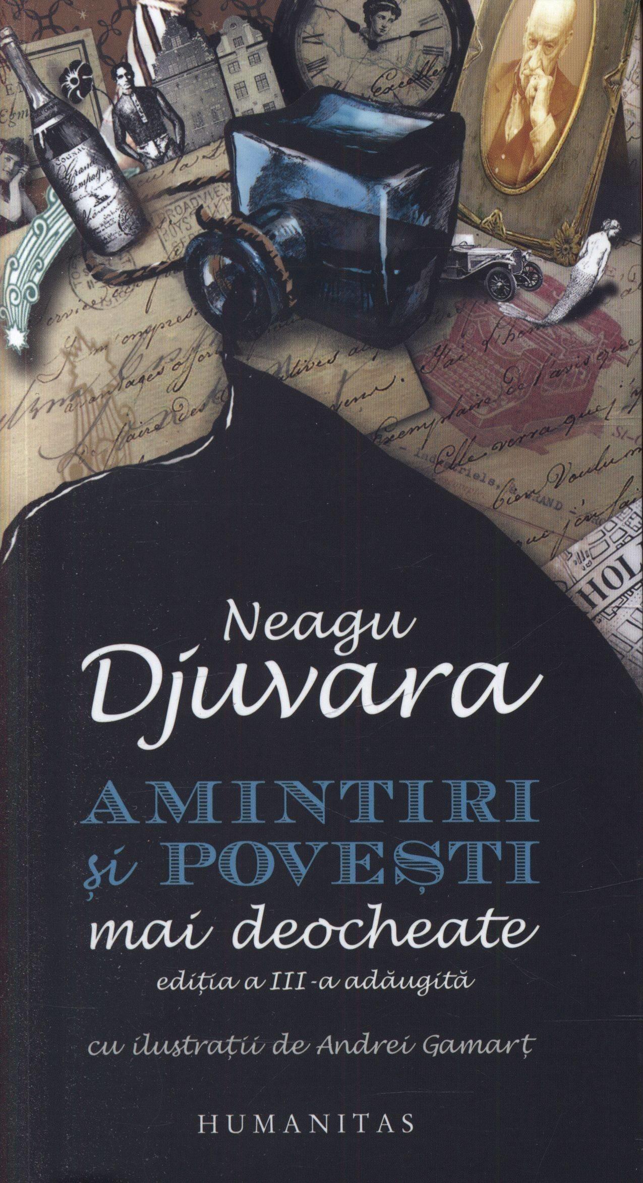 Neagu Djuvara - Amintiri si povesti mai deocheate. Editia a III-a adaugita -