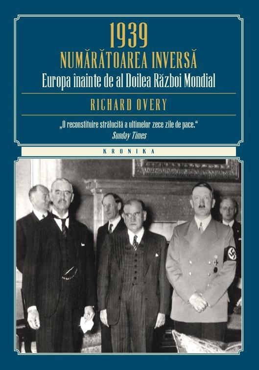 Richard Overy - 1939 - Numaratoarea Inversa. Europa inainte de al Doilea Razboi Mondial -