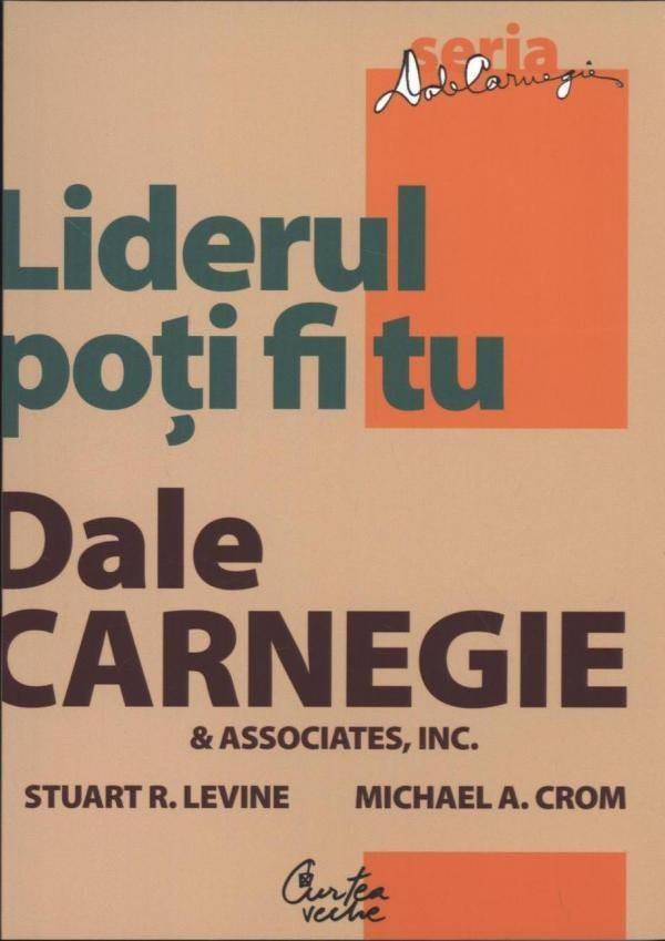 Dale Carnegie, Stuart R. Levine, Michael Crom - Liderul poti fi tu -