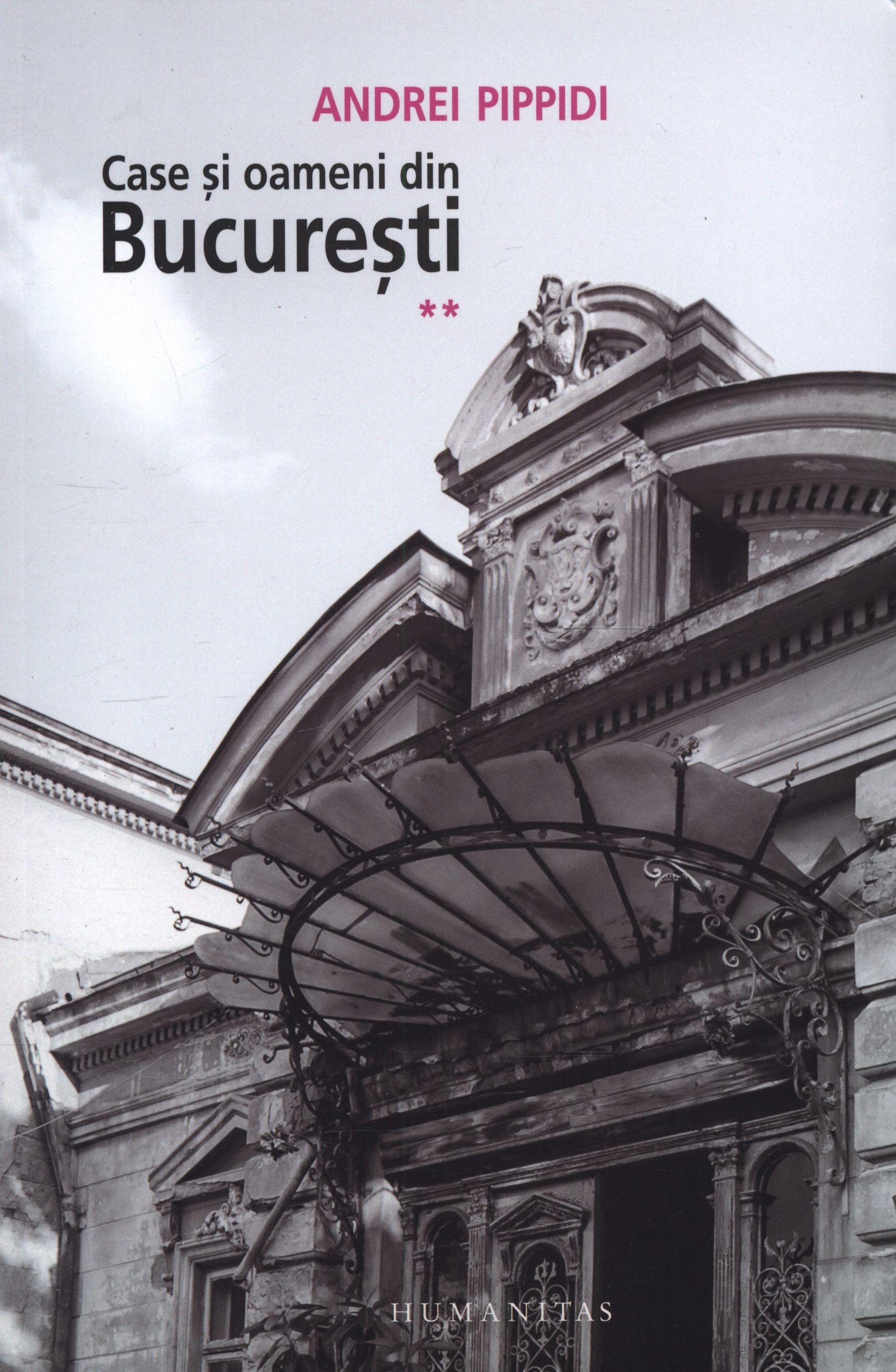 Andrei Pippidi - Case si oameni din Bucuresti, Vol. 2 -