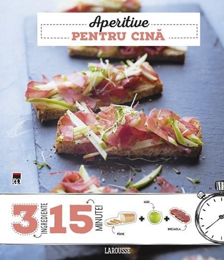 Larousse - Noemie Strouk - Aperitive pentru cina. 3 ingrediente, 15 minute -