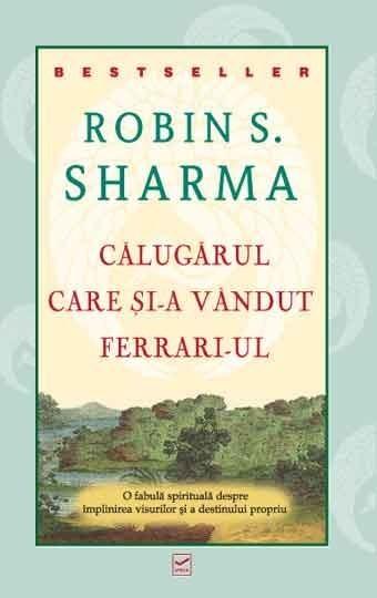Robin S. Sharma - Calugarul care si-a vandut Ferrari-ul -