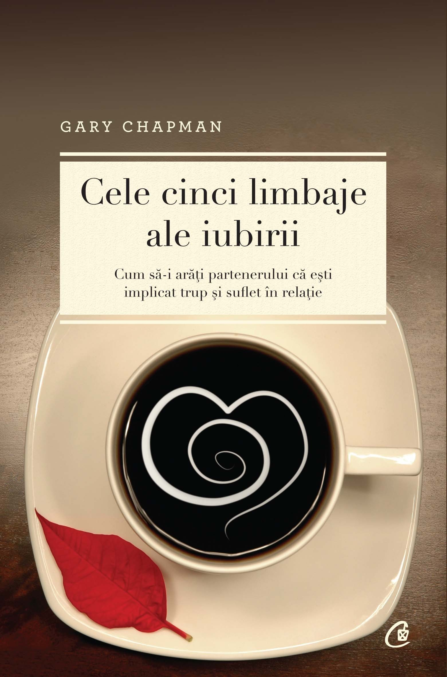 Gary Chapman - Cele cinci limbaje ale iubirii - Editia a V-a -