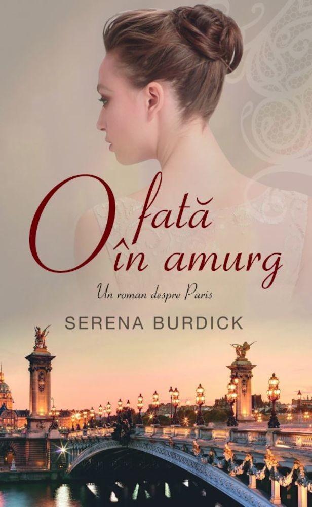 Serena Burdick - O fata in amurg. Un roman despre Paris -